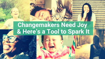 2020 - May 5 - BLOG - Changemakers Need Joy & Here's a Tool to Spark It